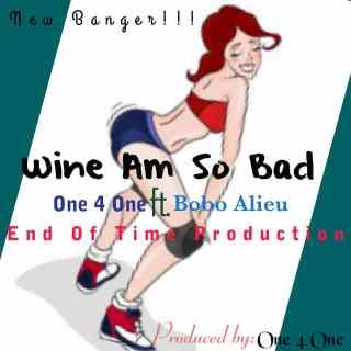 One 4 One ft. Bobo Alieu - Wine Am So Bad