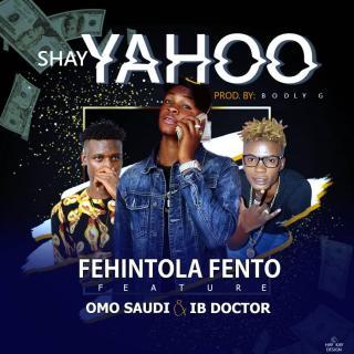 Fehintola Fento ft. Omo Saudi & IB Doctor – Shay Yahoo