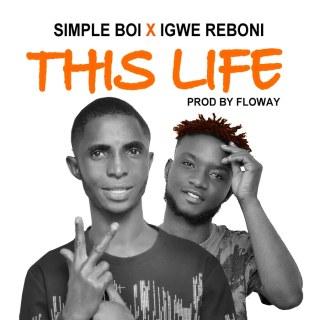 Simple Boy ft. Igwe Reboni - This Life