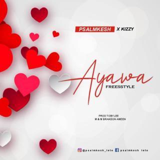 Psalmkesh ft. Kizzy - Ayawa (Freestyle)