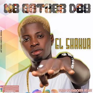 El Shakur - We Gather Dey