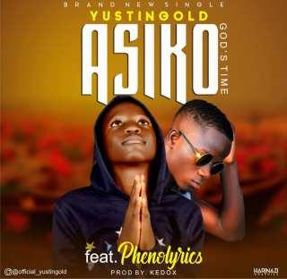 Yustingold ft. Phenolyrics - Asiko (God's Time)