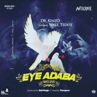 DR Kinzo ft. Wale Teddy - Eye Adaba (White Dove)