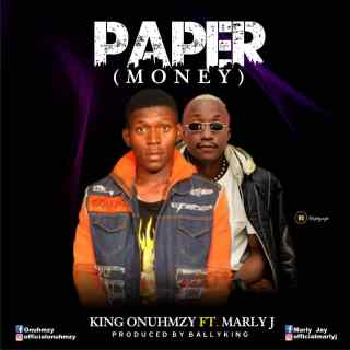 King Onuhmzy ft. Marly J - Paper (Money)