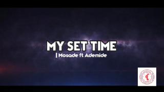 Mosade ft. Ademide – My Set Time
