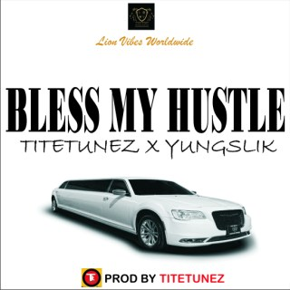Tite Tunez ft. Yung Slik - Bless My Hustle