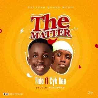 Fido ft. Cyk Dee - The Matter