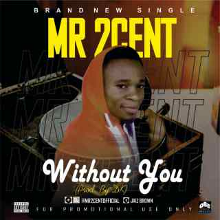 Mr 2cent - Without You