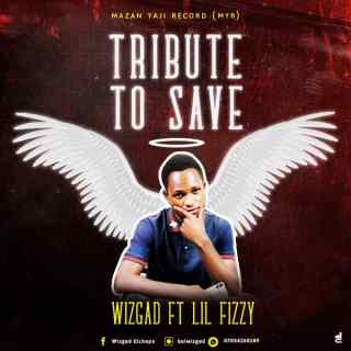 [PR-Music] Wizgad ft. Lil Fizzy - Tribute To Save