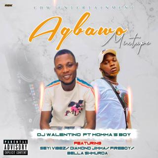 [Mixtape] DJ Walentino ft. Momma's Boy - Agbawo Mixtape