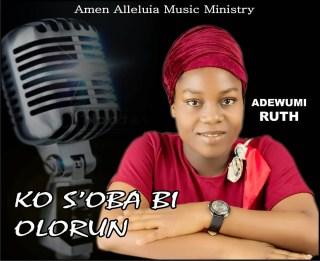 [PR-Music] Adewumi Ruth - Ko S'oba Bi Olorun