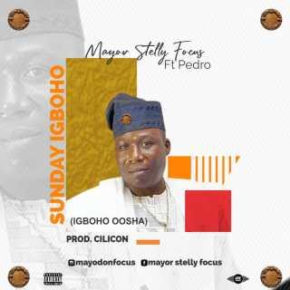 Mayor Stelly Focus ft. Yemi Pedro - Sunday Igboho (Igboho Oosha)
