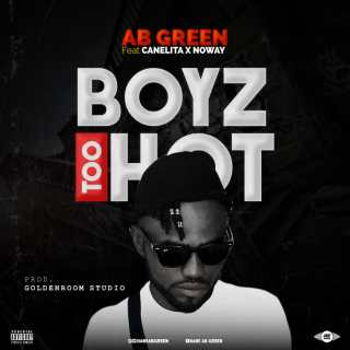 Ab Green ft. Canelita & Noway - Boyz Too Hot