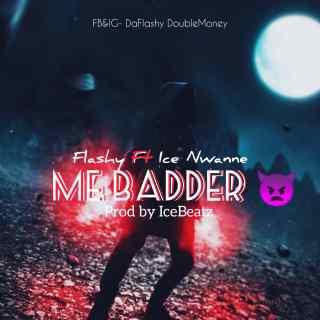 Flashy ft. Ice Nwanne - Me Badder