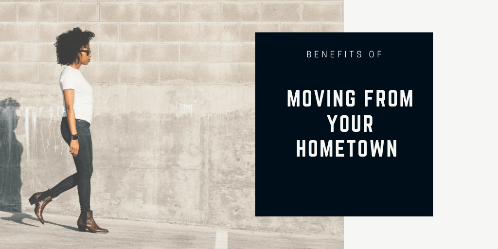 Benefits of Moving From Your Hometown