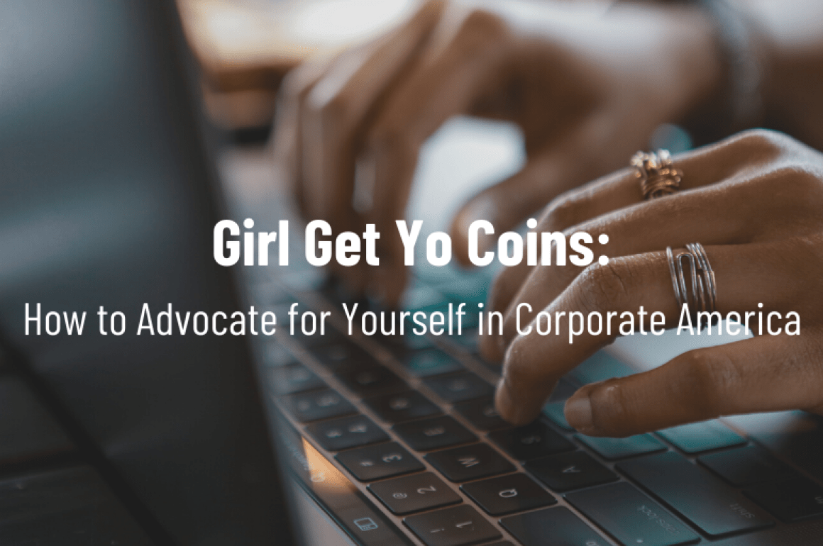 Girl Get Yo Coins: How to Advocate for Yourself in Corporate America