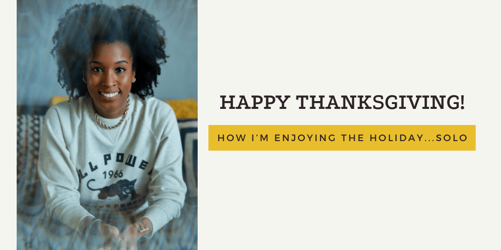Happy Thanksgiving! How I'm Enjoying the Holiday…Solo