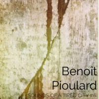 Sounds Of A Tired City #6: Benoît Pioulard