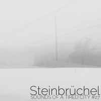 Sounds Of A Tired City #27: Steinbrüchel
