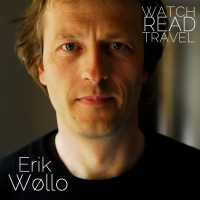 Watch/Read/Travel: Erik Wøllo