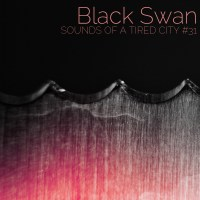 Sounds Of A Tired City #31: Black Swan
