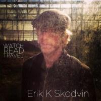 Watch/Read/Travel: Erik K Skodvin
