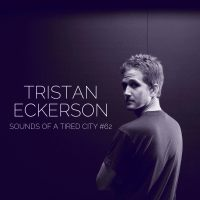 Sounds Of A Tired City #62: Tristan Eckerson