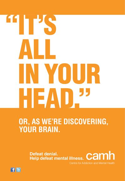 "Poster seen on subways: ""It's All in your head."" Or as we're discovering your brain. Defeat denial. Help defeat mental illness. camh"