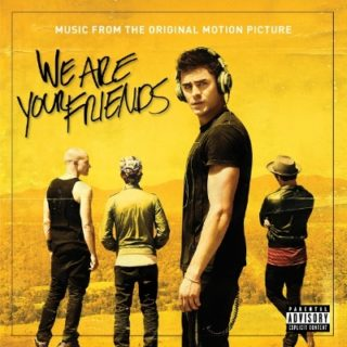 We Are Your Friends Lied - We Are Your Friends Musik - We Are Your Friends Soundtrack - We Are Your Friends Filmmusik