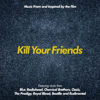 Kill your Friends Chanson - Kill your Friends Musique - Kill your Friends Bande originale - Kill your Friends Musique du film