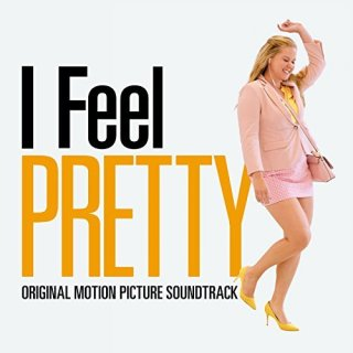 I Feel Pretty Song - I Feel Pretty Music - I Feel Pretty Soundtrack - I Feel Pretty Score