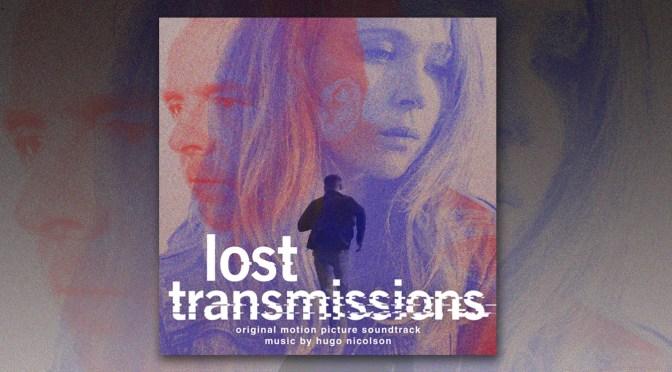 New Soundtrack: Hugo Nicolson Debuts Dreamy 'Lost Transmissions' Score
