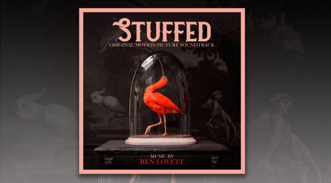 New Soundtrack: Stuffed – Ben Lovett Scores The Art of Taxidermy