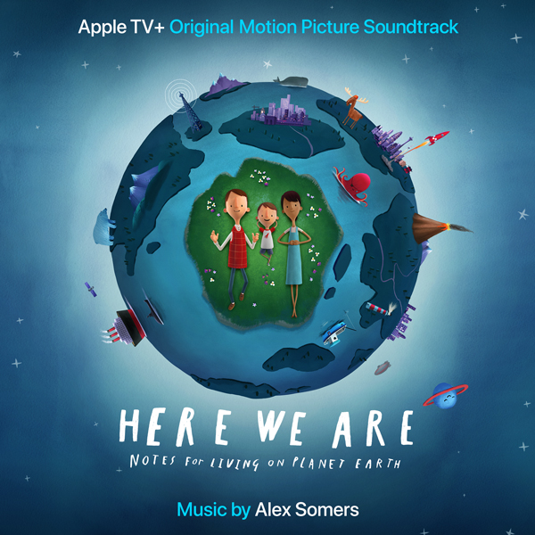 Here We Are: Notes for Living on Planet Earth - Alex Somers | Lakeshore Records
