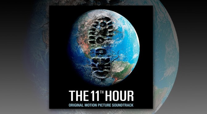 The 11th Hour Original Motion Picture Soundtrack | Lakeshore Records