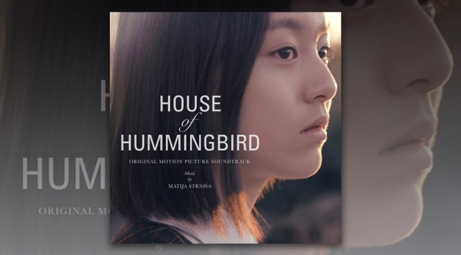 Matija Strnisa's Score To Highly Decorated 'House of Hummingbird' Film Debuts Worldwide In Tandem With US Film Release!