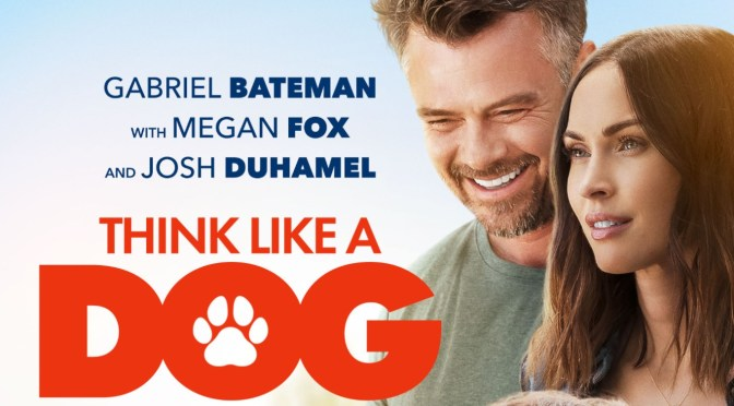 Josh Duhamel and Megan Fox's 'Think Like A Dog' Comedy Arrives on Digital VOD & Blu-ray! Soundtrack Out June 12