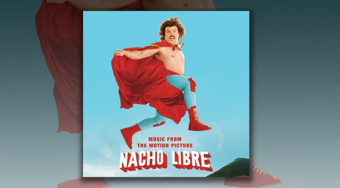 Free Music Fridays: Nacho Libre For Your Classic Summer Soundtrack Playlist!