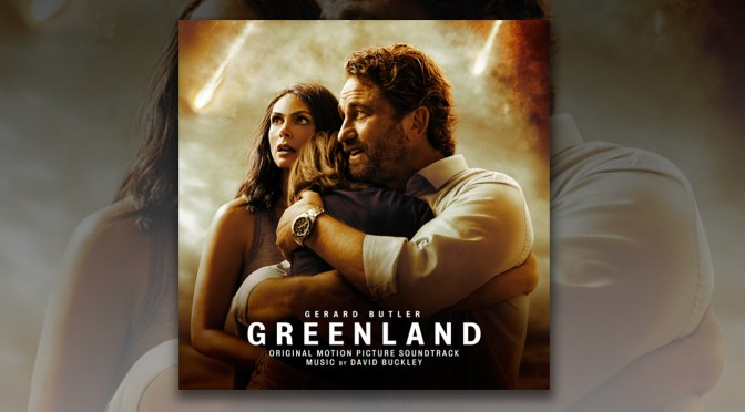 Greenland: David Buckley Releases His Score Via Music.Film and Varese Sarabande!