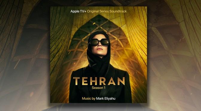 Apple TV+ Debuts Israeli Spy Thriller 'Tehran', Lakeshore Releases Score By Mark Eliyahu