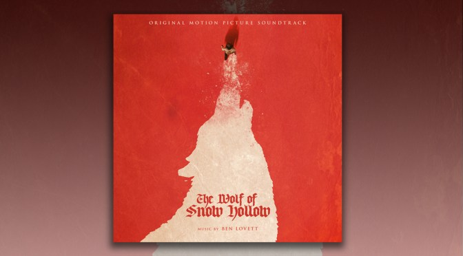 The Wolf of Snow Hollow: Ben Lovett's Score To Comedy Horror Film Debuts, Podcast Premiere | Vehlinggo