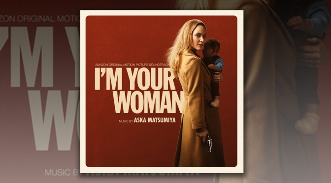 I'm Your Woman: Score By Aska Matsumiya Debuts, Amazon Original Starring Rachel Brosnahan Now Streaming!