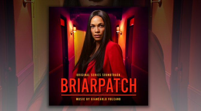 'Briarpatch' Television Score By Giancarlo Vulcano Debuts Digitally! Sam Esmail-Produced Series Available Now On Demand