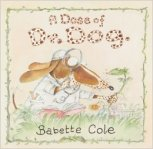 Xavier recommends A DOSE OF DR DOG by Babette Cole.