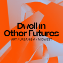 """Dwell in Other Futures: Art/Urbanism/Midwest"" Tim Portlock, Rebecca Wanzo and Gavin Kroeber organized this two-day festival of art and ideas, which explored the collisions of race, urbanism and futurism."