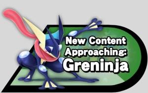New Content Approaching: Greninja