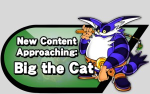 New Content Approaching: Big the Cat