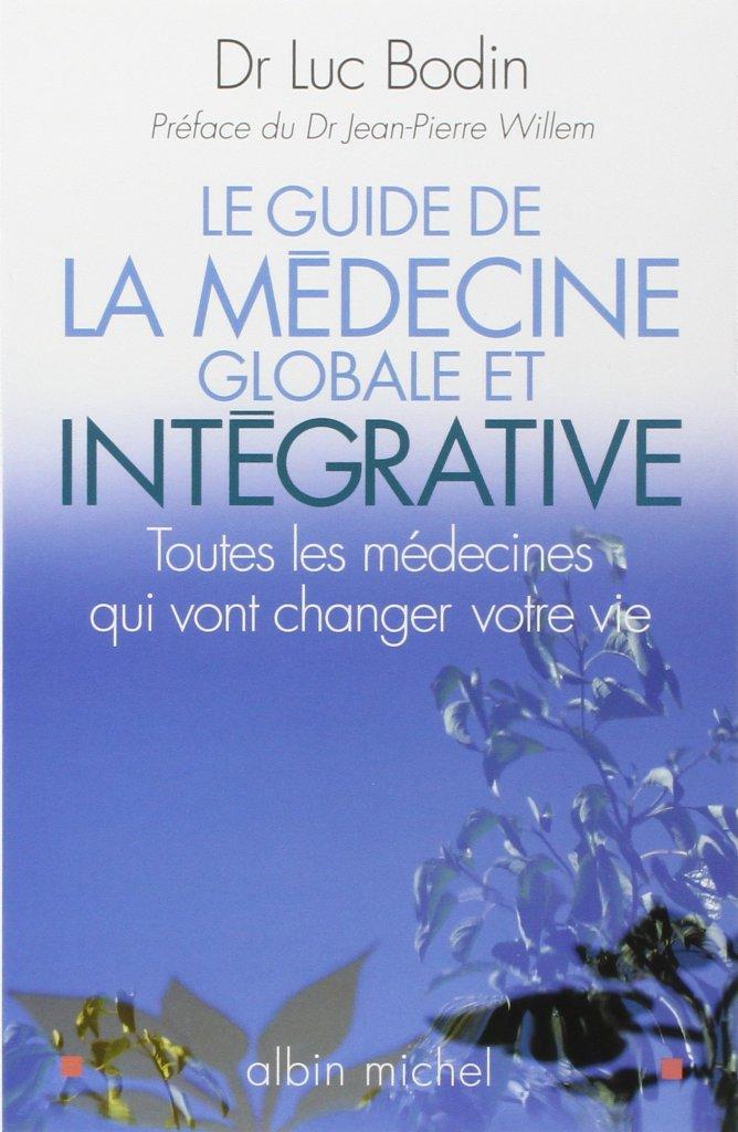 Le Guide de la médecine globale et intégrative: Toutes les médecines qui vont changer votre vie.