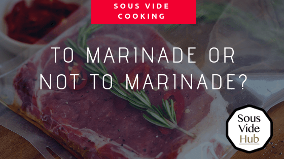 To marinade or not to marinade sous vide