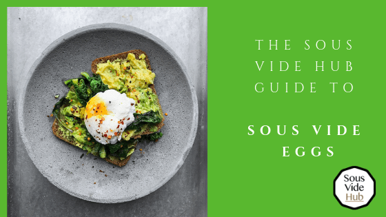 Sous Vide Hub guide to sous vide eggs